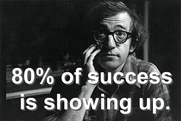 80% do sucesso é aparecer